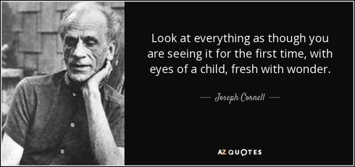 quote-look-at-everything-as-though-you-are-seeing-it-for-the-first-time-with-eyes-of-a-child-joseph-cornell-73-8-0830